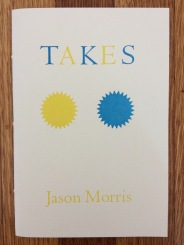 takes, by jason morris (bootstrap press) designed in collaboration with the author and publisher, printed at impart ink