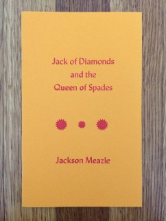jack of diamonds and the queen of spades, by jackson meazle - designed in collaboration with the author and printed at impart ink