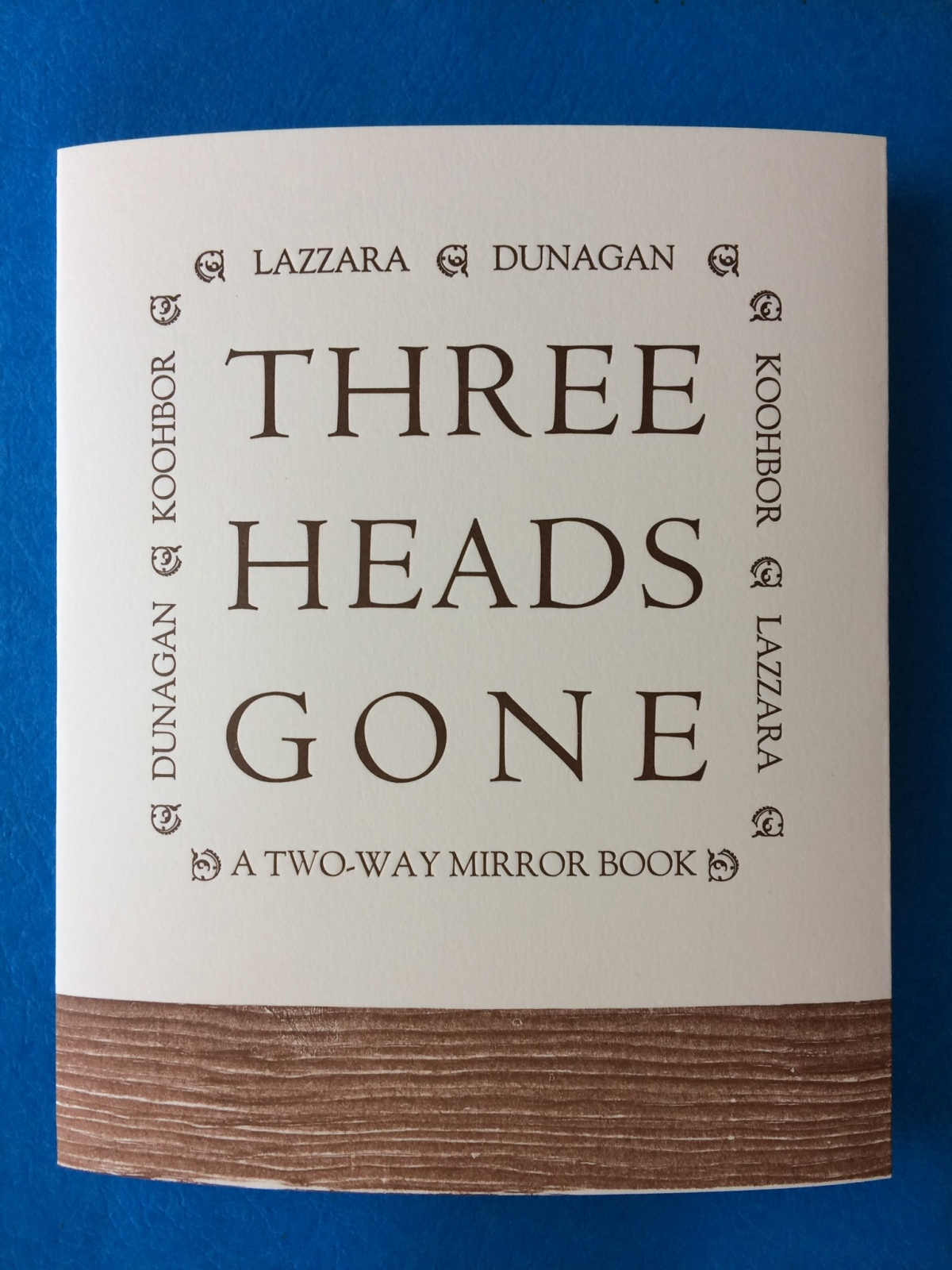 Three Heads Gone, by Patrick James Dunagan, Ava Koohbor, and Marina Lazzara (Two Way Mirror Books) -- designed and printed at Impart Ink