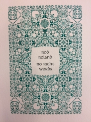 No RIght Words, by Rod Roland (An Ensemble Edition, with Ugly Duckling Presse) -- designed and printed at Impart Ink